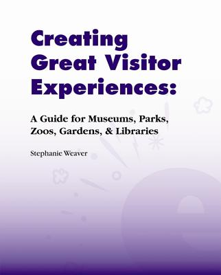 Creating Great Visitor Experiences By Weaver, Stephanie